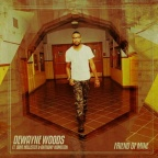 "DeWayne Woods ft. Anthony Hamilton & Dave Hollister - ""Friend of Mine"" [NEW MUSIC]"